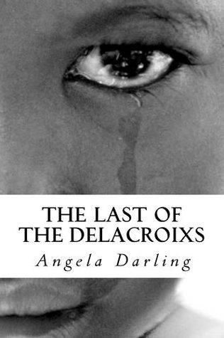 The Last of the Delacroixs (The Delacroix Family Saga) Angela Darling
