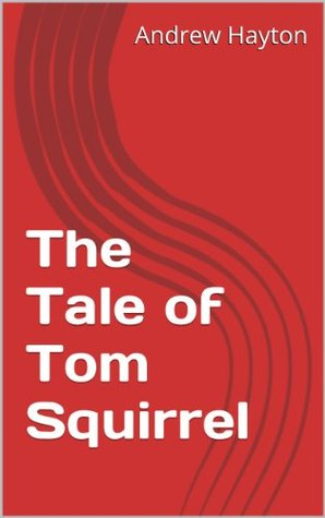 The Tale of Tom Squirrel  by  Andrew Hayton