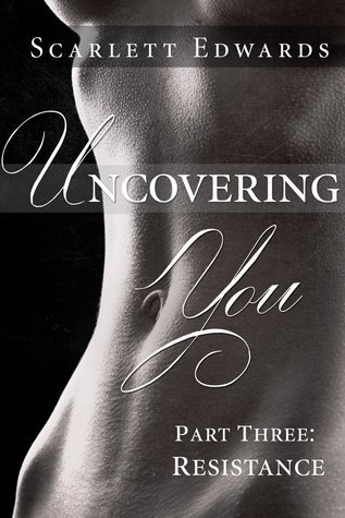Uncovering You 3: Resistance (Uncovering You, #3) Scarlett Edwards
