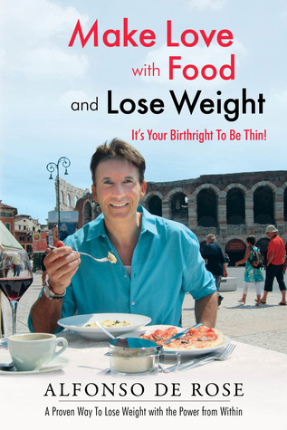 Make Love with Food and Lose Weight  by  Alfonso De Rose