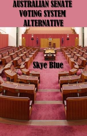 Australian Senate Voting System Alternative  by  Skye Blue