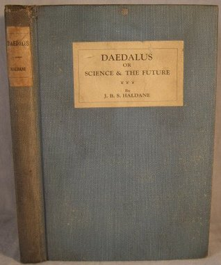 Daedalus or Science and the Future  by  J.B.S. Haldane