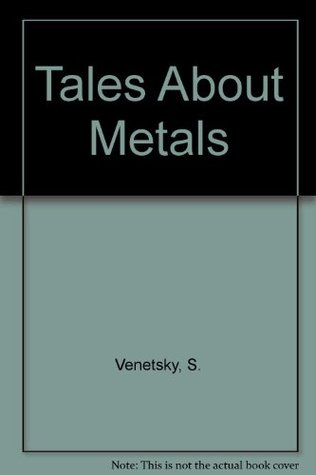 Tales About Metals  by  Sergeĭ Venetsky