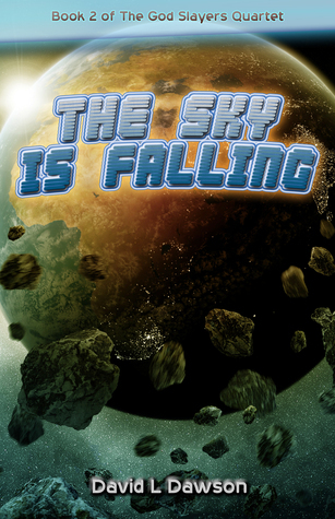 The Sky Is Falling (Book 2 of The God Slayers Quartet)  by  David Dawson