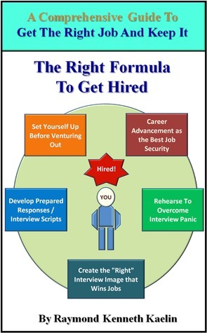 The Right Formula to Get Hired  by  Raymond K. Kaelin