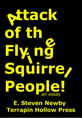 Attack of the Flying Squirrel People! E. Steven Newby