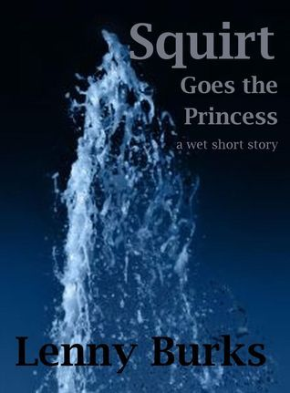 Squirt Goes the Princess  by  Lenny Burks