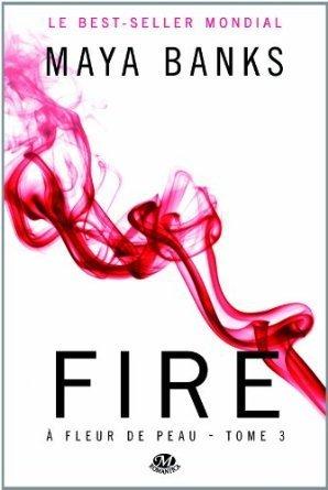 Fire (A fleur de peau, #3) Maya Banks