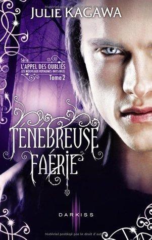 Ténébreuse Faérie (The Iron Fey: Call of the Forgotten, #2) Julie Kagawa