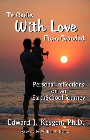 To Carlie-With Love-From Grandad  by  Edward J. Kesgen