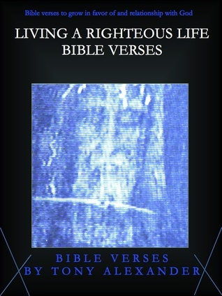 Living a Righteous Life Bible Verses Tony Alexander
