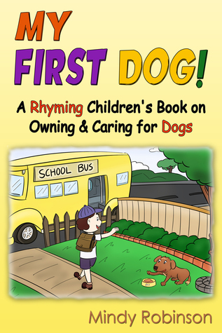 My First Dog!: A Rhyming Childrens Book on Owning & Caring for Dogs Mindy Robinson