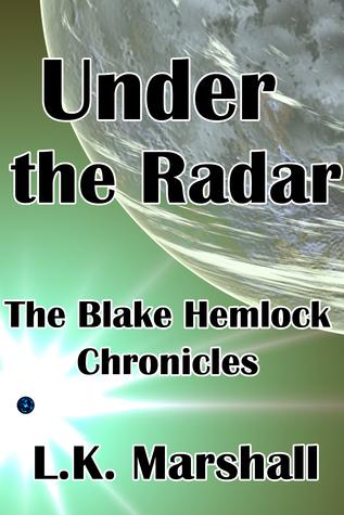 Under the Radar: The Blake Hemlock Chronicles L.K. Marshall