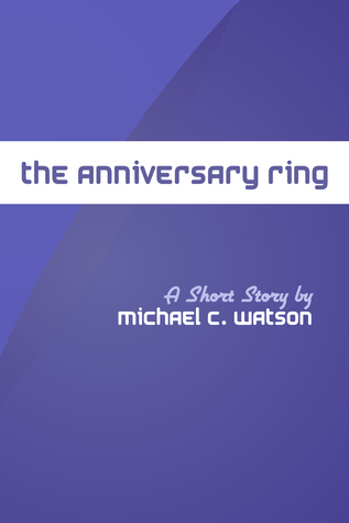 The Anniversary Ring  by  Michael Watson