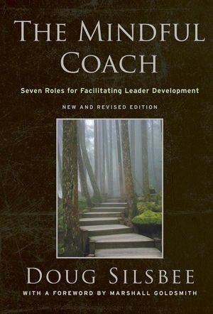 Mindful Coach: Seven Roles for Facilitating Leader Development  by  Doug Silsbee