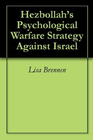 Hezbollahs Psychological Warfare Strategy Against Israel Lisa Brennen