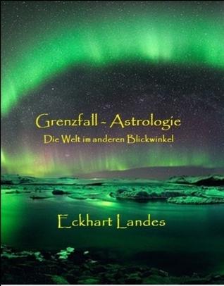 Grenzfall Astrologie: Die Welt im anderen Blickwinkel  by  Eckhart Landes