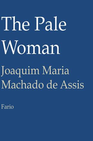 The Pale Woman  by  Machado de Assis