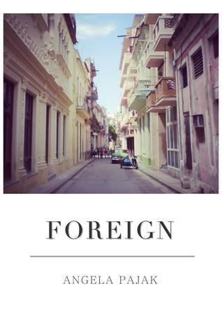 Foreign  by  Angela Pajak