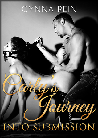 Carly's Journey into Submission Cynna Rein