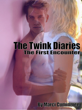 The Twink Diaries: The First Encounter  by  Marci Cuminmee
