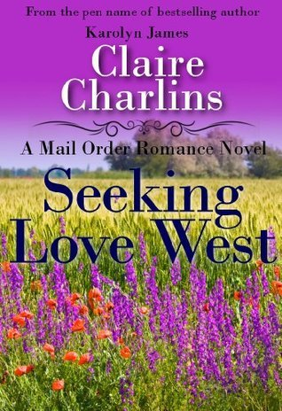Seeking Love West (A Mail Order Romance Novel)  by  Claire Charlins