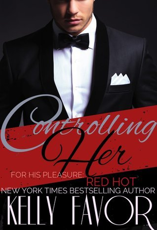 Controlling Her (For His Pleasure: Red Hot, #1)  by  Kelly Favor