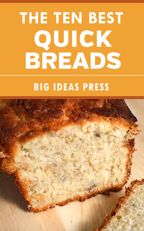 The Ten Best Quick Breads  by  Big Ideas Press