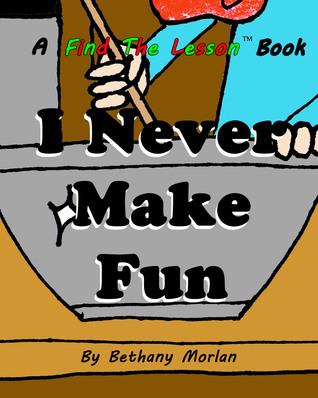 I Never Make Fun  by  Bethany Morlan