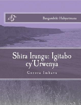 Shira Irungu: Igitabo cy'Urwenya  by  Bangambiki Habyarimana