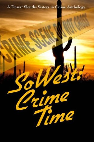 SoWest: Crime Time  by  Sisters In Crime Desert Sleuths Authors