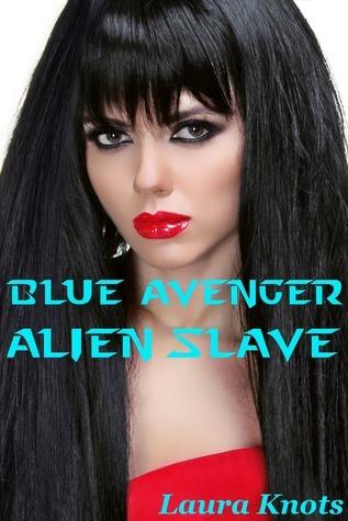 Blue Avenger Alien Slave  by  Laura Knots