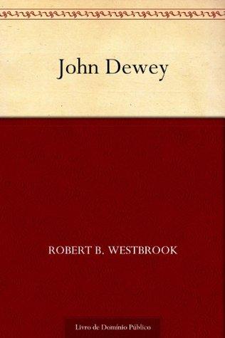 John Dewey  by  Robert B. Westbrook