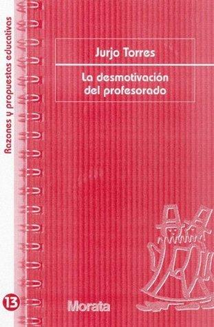 La desmotivación del profesorado Jurjo Torres Santomés