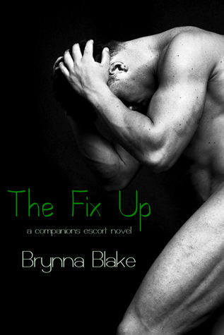 The Fix Up (Companions Escort Service Book, #1)  by  Brynna Blake