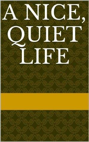 A Nice, Quiet Life  by  Robert Hazel