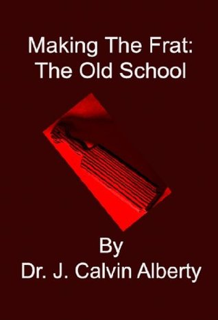 Making The Frat: The Old School  by  John Alberty