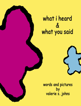 What I Heard And What You Said  by  Valerie Johns