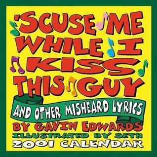 Excuse Me While I Kiss This Guy 2001 Calendar: And Other Misheard Lyrics Gavid Edwards