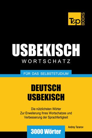 Deutsch-Usbekischer Wortschatz für das Selbststudium: 3000 Wörter  by  Andrey Taranov