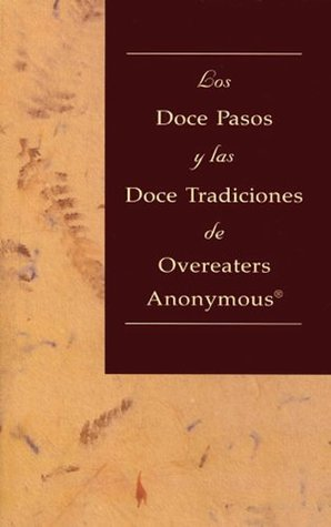 Los Doce Pasos y Las Doce Tradiciones de Overeaters Anonymous Overeaters Anonymous