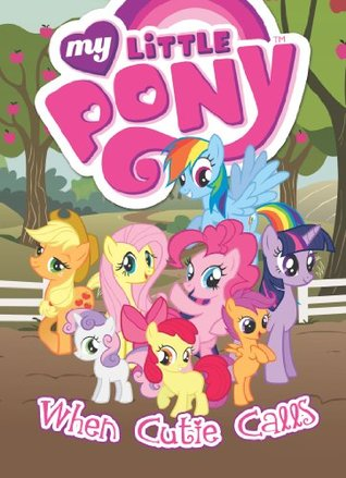 When Cutie Calls (My Little Pony: The Magic Begins, #2) Justin Eisinger