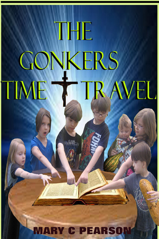 The Gonkers Time Travel  by  Mary Pearson