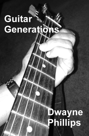 Guitar Generations  by  Dwayne Phillips