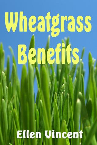 Wheatgrass Benefits  by  Ellen Vincent