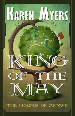 King of the May  by  Karen  Myers