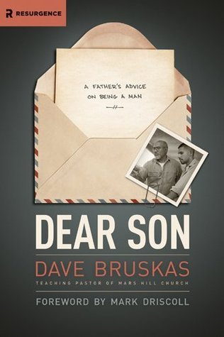 Dear Son: A Fathers Advice on Being a Man (Resurgence Books)  by  David Bruskas