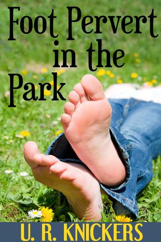 Foot Pervert in the Park U. R. Knickers