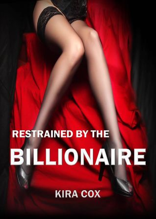 Restrained  by  the Billionaire by Kira Cox