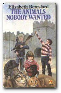 The animals nobody wanted Elisabeth Beresford